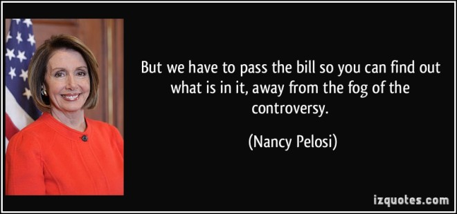 quote-but-we-have-to-pass-the-bill-so-you-can-find-out-what-is-in-it-away-from-the-fog-of-the-nancy-pelosi-143546